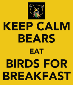 Poster: KEEP CALM BEARS EAT BIRDS FOR BREAKFAST