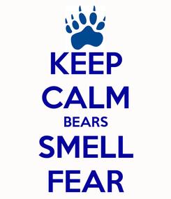 Poster: KEEP CALM BEARS SMELL FEAR