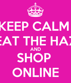 Poster: KEEP CALM  BEAT THE HAZE AND SHOP  ONLINE