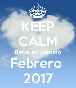 Poster: KEEP CALM Bebe en camino Febrero  2017