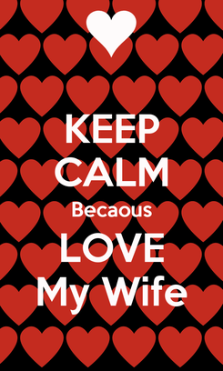 Poster: KEEP CALM Becaous LOVE My Wife