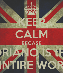 Poster: KEEP CALM BECASE THE ADRIANO IS tHE BEST IN INTIRE WORLD
