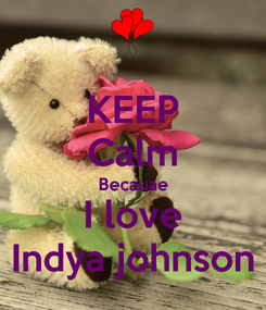Poster: KEEP Calm Becauae I love Indya johnson