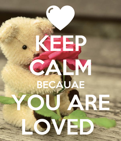 Poster: KEEP CALM BECAUAE YOU ARE LOVED