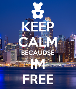 Poster: KEEP CALM BECAUDSE IM FREE