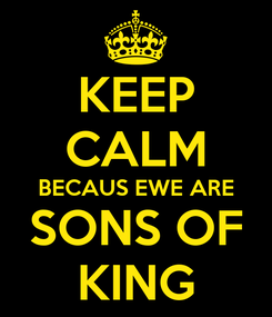 Poster: KEEP CALM BECAUS EWE ARE SONS OF KING