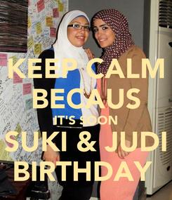 Poster: KEEP CALM BECAUS IT'S SOON SUKI & JUDI BIRTHDAY