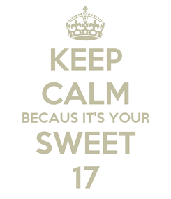 Poster: KEEP CALM BECAUS IT'S YOUR SWEET 17