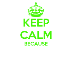 Poster: KEEP CALM BECAUSE