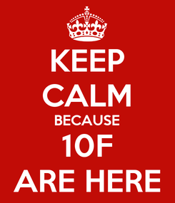Poster: KEEP CALM BECAUSE 10F ARE HERE