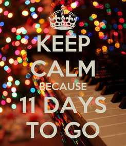 Poster: KEEP CALM BECAUSE 11 DAYS TO GO