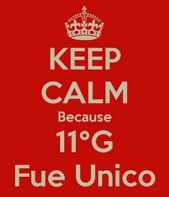 Poster: KEEP CALM Because 11°G Fue Unico