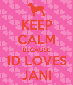 Poster: KEEP CALM BECAUSE 1D LOVES JANI