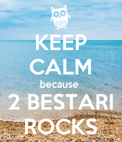 Poster: KEEP CALM because  2 BESTARI ROCKS