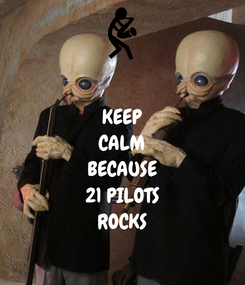 Poster: KEEP CALM BECAUSE 21 PILOTS ROCKS