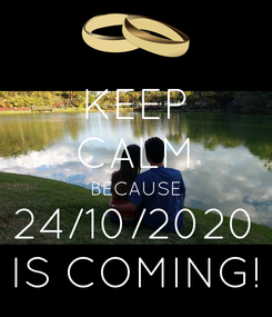Poster: KEEP CALM BECAUSE 24/10/2020 IS COMING!