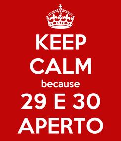 Poster: KEEP CALM because 29 E 30 APERTO