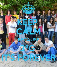 Poster: KEEP  CALM BECAUSE 3°G  IT'S FOREVER