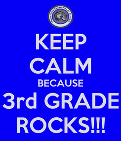 Poster: KEEP CALM BECAUSE 3rd GRADE ROCKS!!!