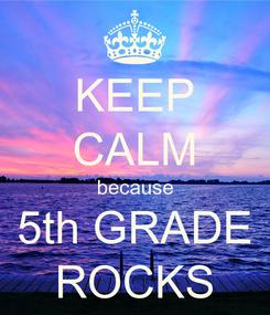 Poster: KEEP CALM because 5th GRADE ROCKS
