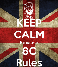Poster: KEEP CALM Because 8C Rules