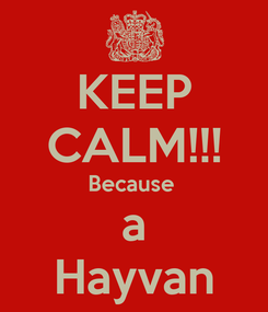 Poster: KEEP CALM!!! Because  a Hayvan