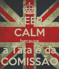 Poster: KEEP CALM because a Tata é da COMISSÃO
