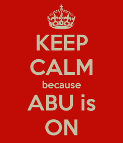 Poster: KEEP CALM because ABU is ON