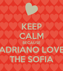 Poster: KEEP CALM BECAUSE ADRIANO LOVE THE SOFIA