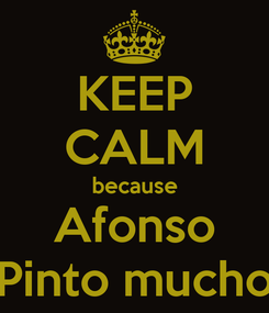 Poster: KEEP CALM because Afonso Pinto mucho