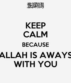 Poster: KEEP CALM BECAUSE ALLAH IS AWAYS WITH YOU