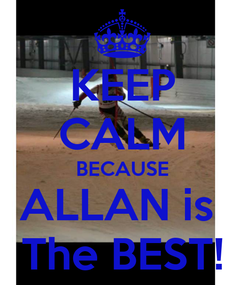 Poster: KEEP CALM BECAUSE ALLAN is  The BEST!