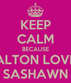 Poster: KEEP CALM BECAUSE ALTON LOVE SASHAWN