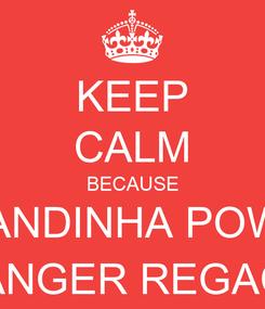 Poster: KEEP CALM BECAUSE AMANDINHA POWER RANGER REGAÇA