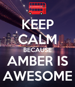 Poster: KEEP CALM BECAUSE AMBER IS AWESOME