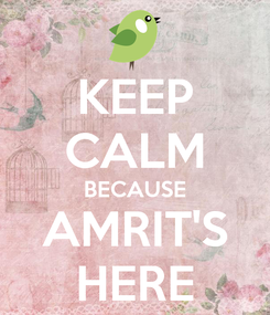 Poster: KEEP CALM BECAUSE AMRIT'S HERE