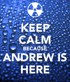 Poster: KEEP CALM BECAUSE ANDREW IS HERE