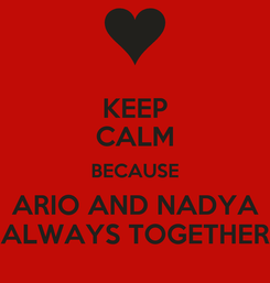 Poster: KEEP CALM BECAUSE ARIO AND NADYA ALWAYS TOGETHER