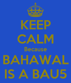 Poster: KEEP CALM Because BAHAWAL IS A BAU5