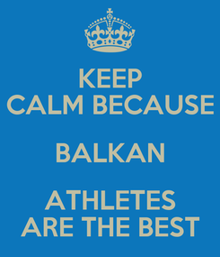 Poster: KEEP CALM BECAUSE BALKAN ATHLETES ARE THE BEST