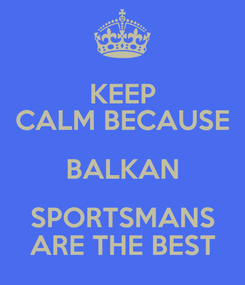 Poster: KEEP CALM BECAUSE BALKAN SPORTSMANS ARE THE BEST