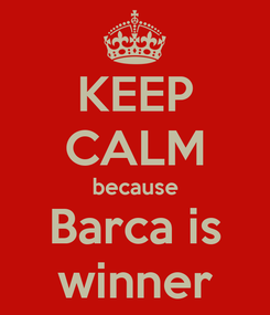 Poster: KEEP CALM because Barca is winner