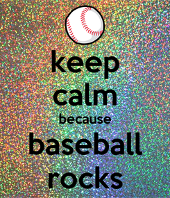 Poster: keep calm because baseball rocks
