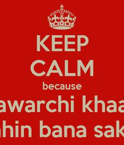 Poster: KEEP CALM because bawarchi khaan nahin bana sakta
