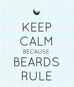 Poster: KEEP CALM BECAUSE  BEARDS RULE