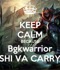 Poster: KEEP CALM BECAUSE Bgkwarrior SHI VA CARRY