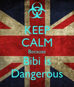 Poster: KEEP CALM Because Bibi is Dangerous