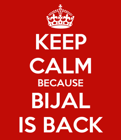 Poster: KEEP CALM BECAUSE BIJAL IS BACK