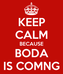Poster: KEEP CALM BECAUSE BODA IS COMNG
