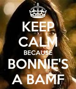 Poster: KEEP CALM BECAUSE BONNIE'S A BAMF